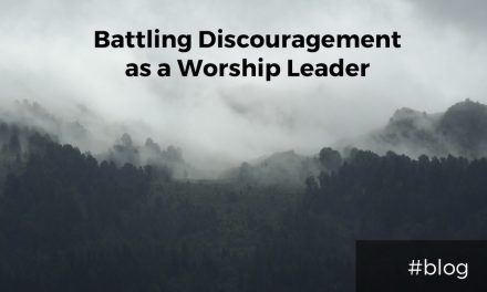 Battling Discouragement as a Worship Leader