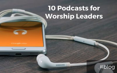 10 Great Podcasts for Worship Leaders