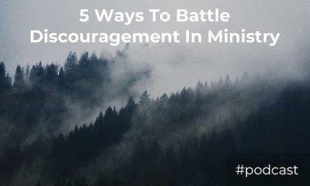 5 Ways To Battle Discouragement In Ministry