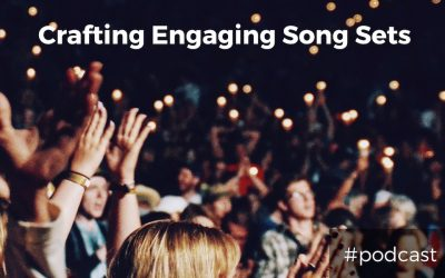 6 Steps to Crafting Engaging Worship Sets