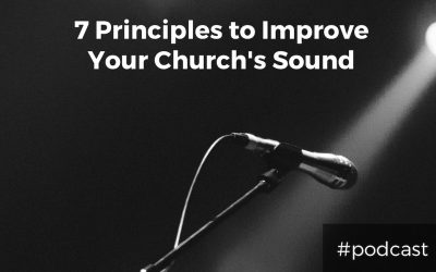 7 Principles to Improve Your Church's Sound