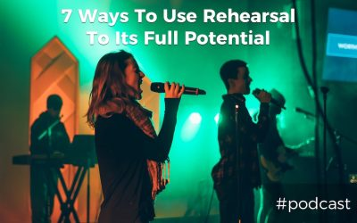 7 Ways To Use Your Rehearsal Night To Its Full Potential