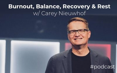 Burnout, Balance, Recovery and Rest w/ Carey Nieuwhof
