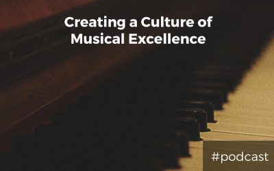 Creating A Culture of Musical Excellence On Your Worship Team