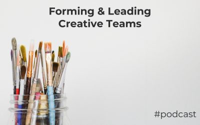 Forming and Leading Creative Teams Who Produce