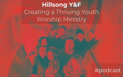 Hillsong Y&F: Building a Thriving Youth Worship Ministry & The Future of Congregational Music