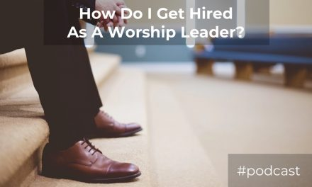 Q&A: How Do I Get Hired As A Worship Leader?