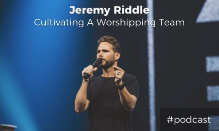 Cultivating A Deeper Spirituality On Your Worship Team w/ Jeremy Riddle