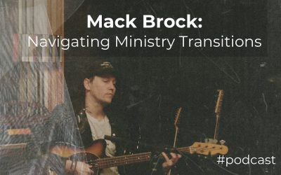 Navigating Ministry Transitions w/ Mack Brock (Elevation Worship)