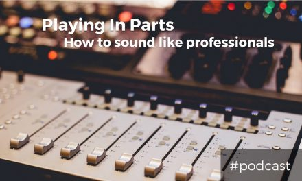 Playing In Parts – How To Sound Like A Professional Band