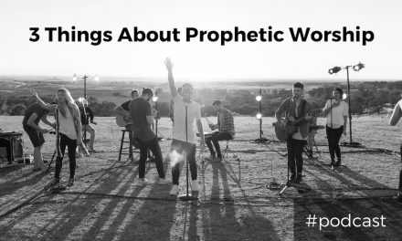 3 Things About Prophetic Worship