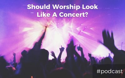 Bonus: Should Worship Look Like A Concert? (A Definition Of Worship Ministry Success)