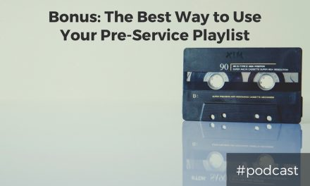 Bonus: The Best Way To Use Your Pre-Service Playlist