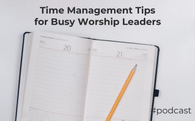 Time Management Tips for Busy Worship Leaders