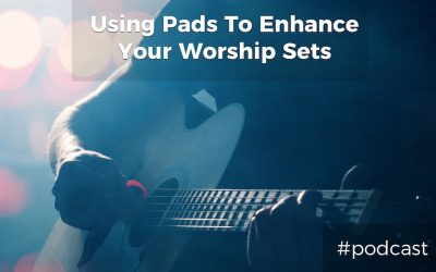 Using Backing Pads To Create Atmosphere and Enhance Your Worship Sets