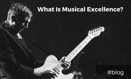 What Is Musical Excellence for a Worship Team Member?