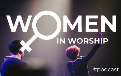 Women In Worship: The Unique Challenges And Benefits Of Being A Female Worship Leader