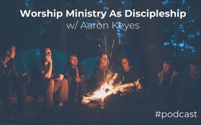 Using Your Worship Ministry To Disciple Your Team w/ Aaron Keyes